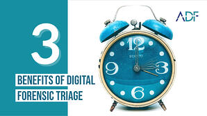 3 Benefits of Digital Forensic Triage