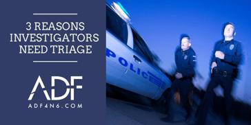 3 Reasons Investigators Need Triage
