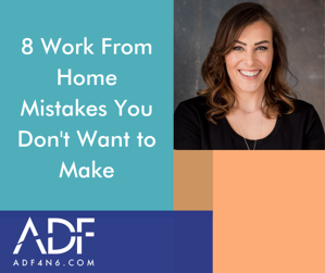 8 Work From Home Mistakes You Dont Want to Make
