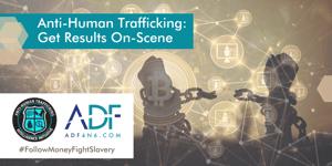 Anti-Human Trafficking_ Get Results On-Scene