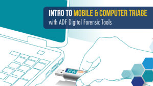 Intro to Mobile & Computer Triage with ADF Digital Forensic Tools t