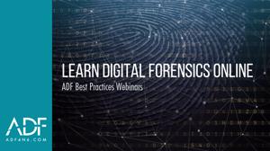 LEARN DIGITAL FORENSICS ONLINE - ADF Best Practices Webinars
