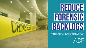 Reduce Forensic Backlogs with ADF Triage-Investigator