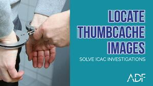 Locate Thumbcache Images to solve ICAC investigations