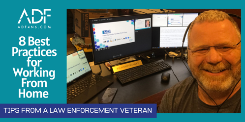 8 Best Practices for Working From Home - Tips from a Law Enforcement Veteran  (1)