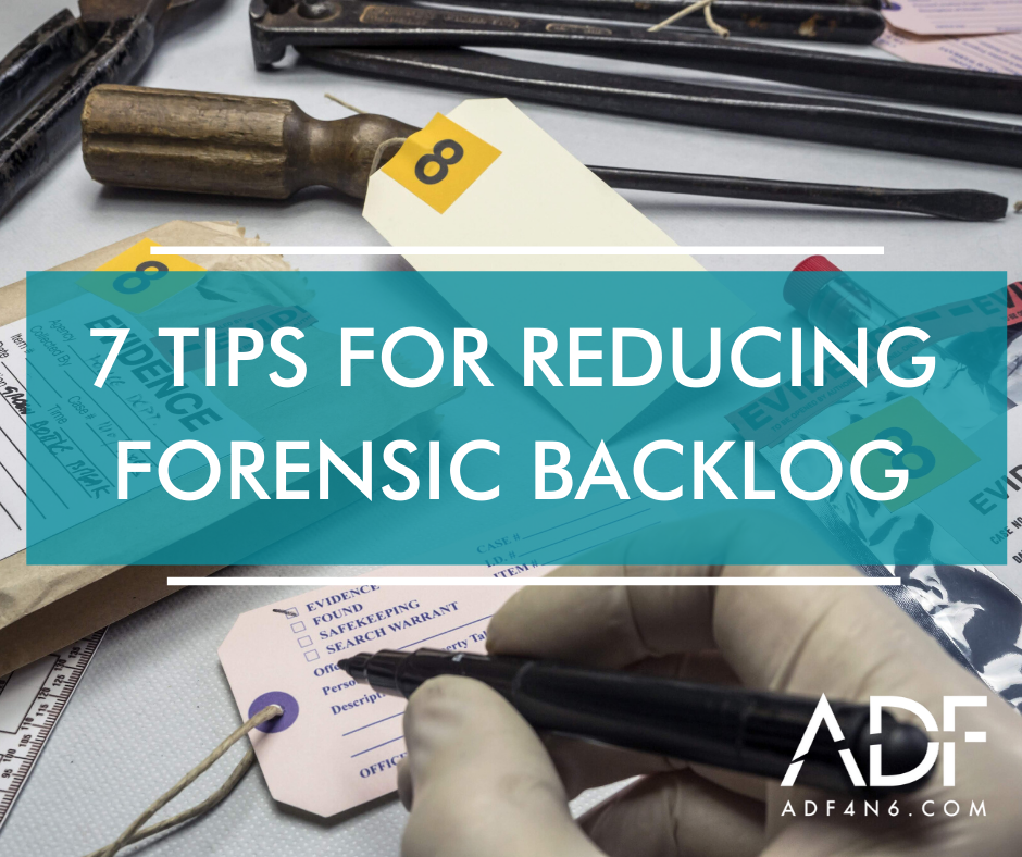 7 Tips for Reducing Your Forensic Backlog