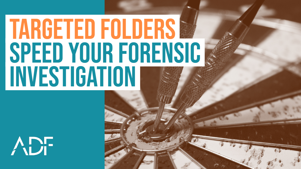 Collecting Files by Targeted Folders to Speed a Forensic Investigation
