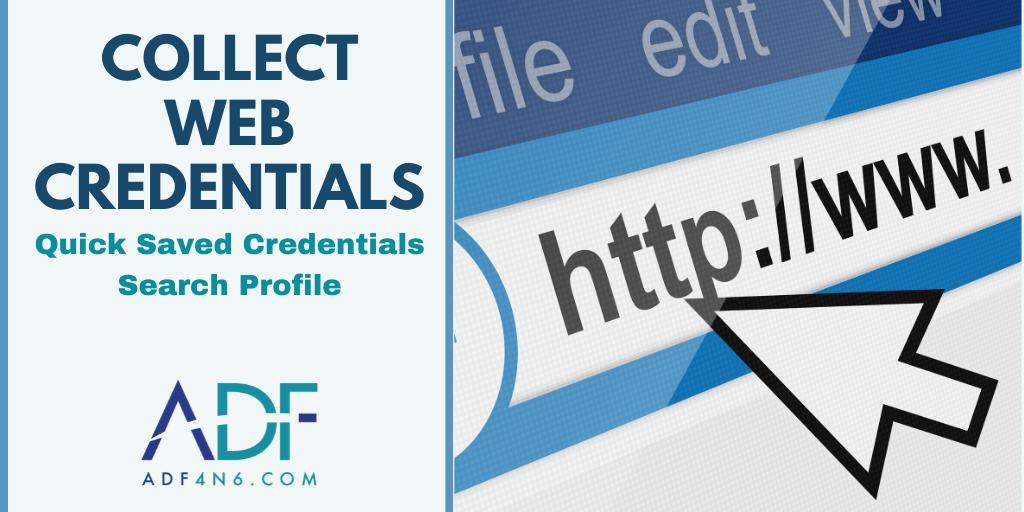 Collect Web Credentials: Quick Saved Credentials Search Profile