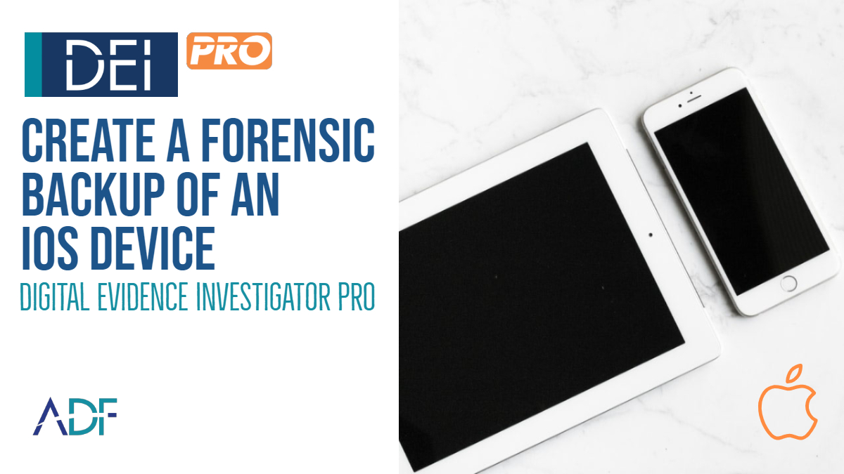 Create a Forensic Backup of an iOS Device with DEI PRO