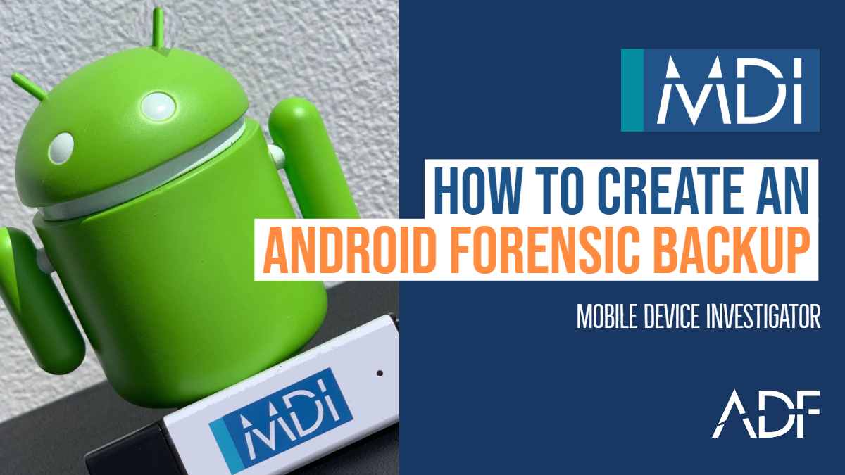 How to Create a Forensic Backup of an Android Device with MDI
