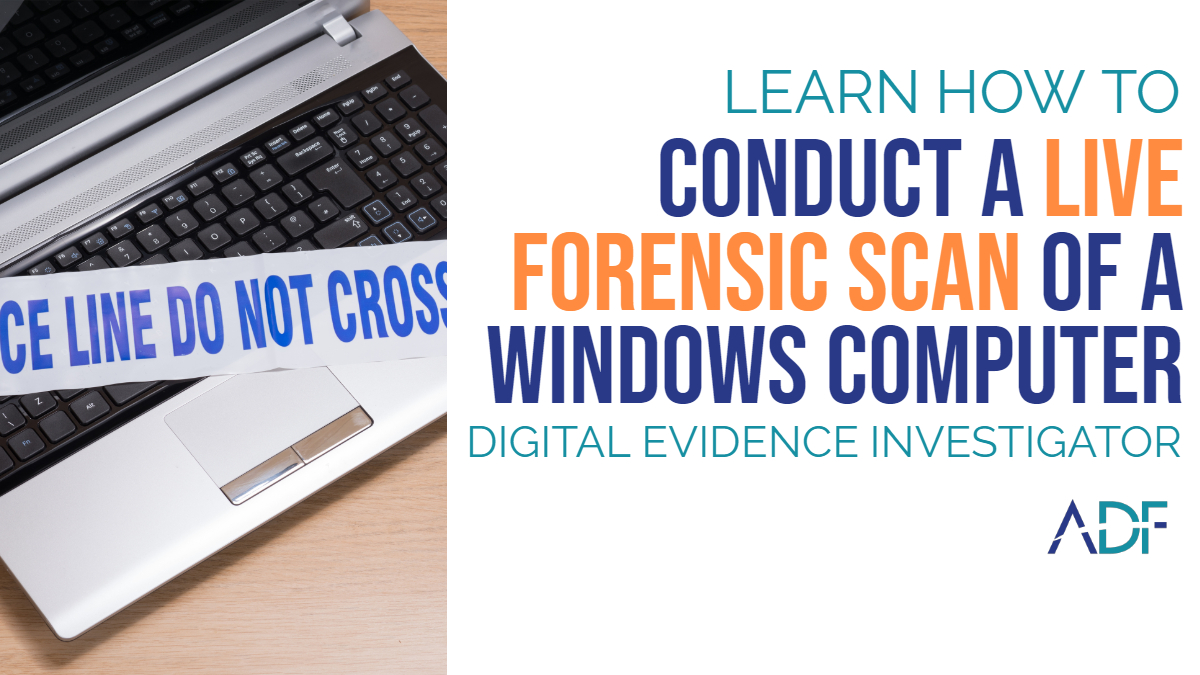 How to Conduct a Live Forensic Scan of a Windows Computer