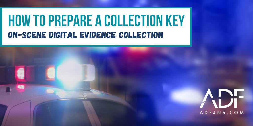 How to Prepare a Digital Evidence Collection Key (CKY)