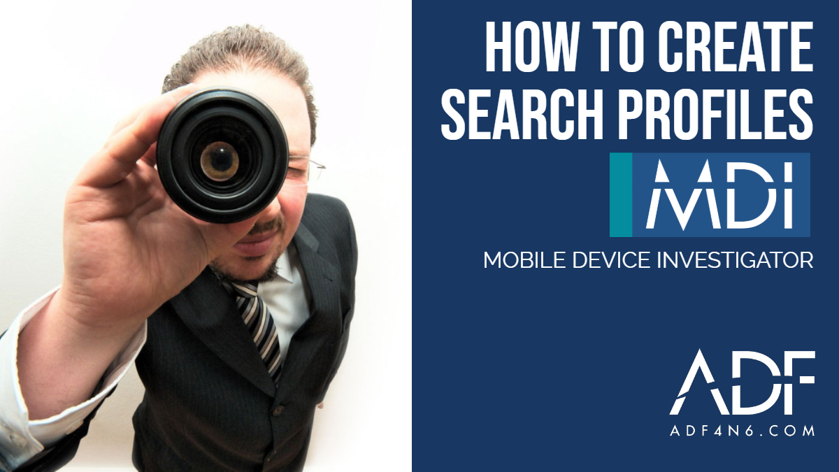 How to Create Search Profiles with Mobile Device Investigator