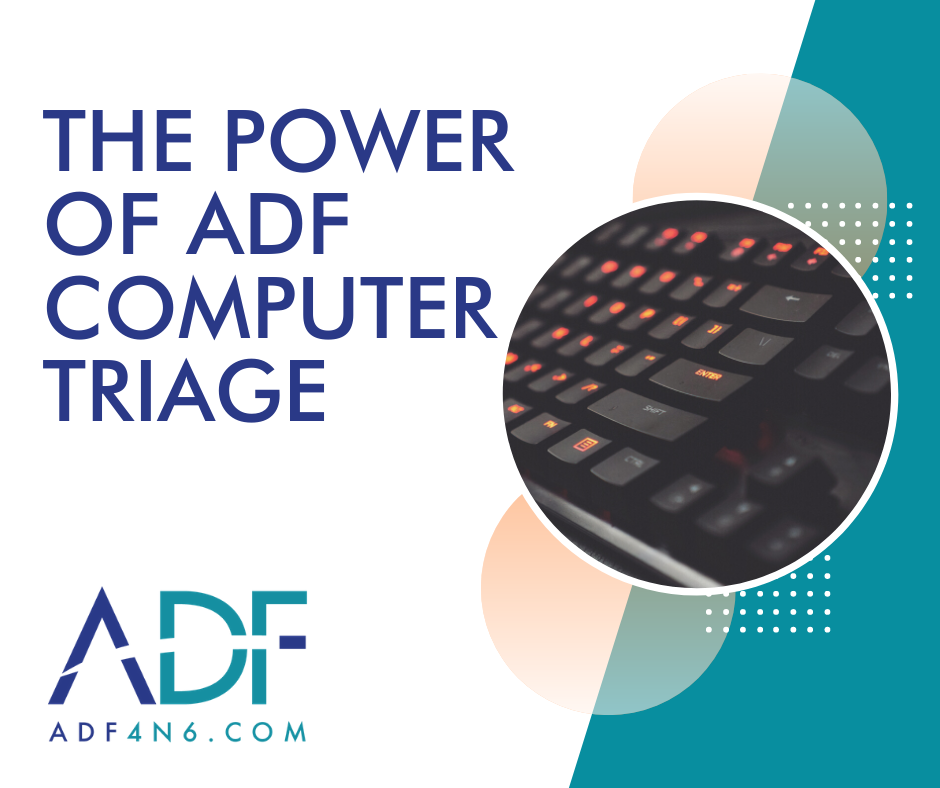 The Power of ADF Computer Triage